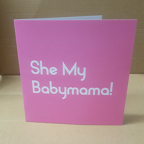 SHE MY BABYMAMA CARD