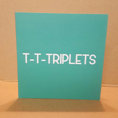 T-T-TRIPLETS CARD