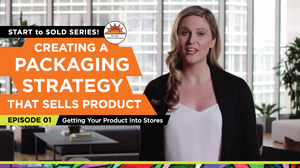 """Watch this """"Start To Sold"""" Video For CPG Start-Ups: Creating a Packaging Strategy That Sells Product"""