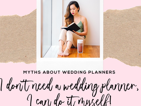 Wedding planner myth #1: I don't need one, I can do it myself!