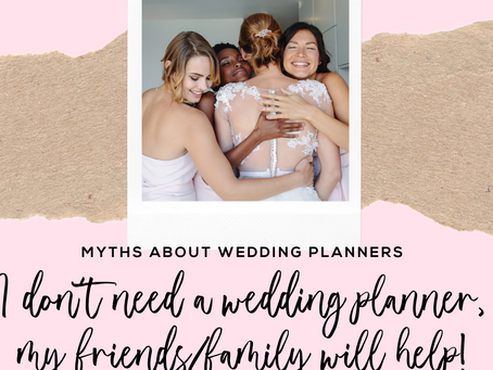 Wedding planner myth #3: I don't need one, because my friends/family will help me.
