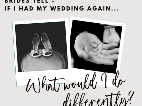 Brides tell: if I could go back in time... this is what I'd do differently