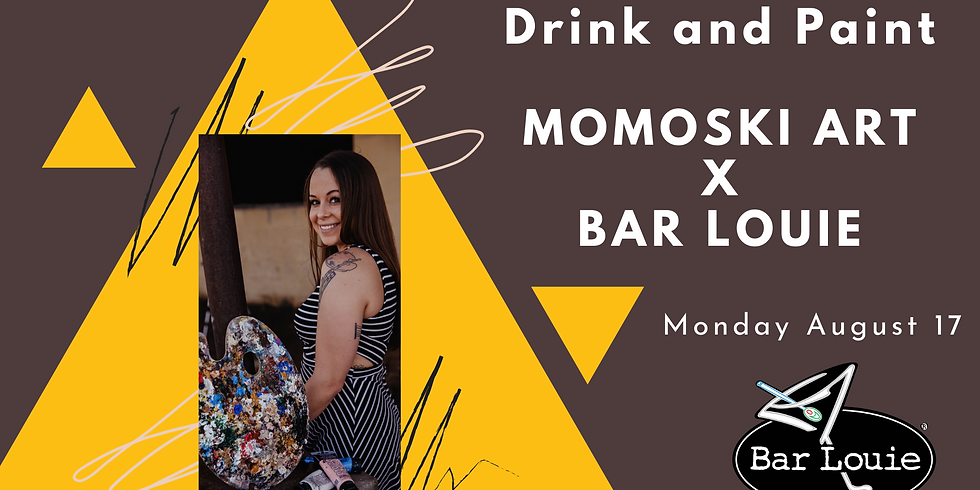 Paint and Drink- BarLouie x MomoskiArt