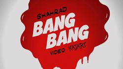 BANG BANG - NEW VIDEO OUT