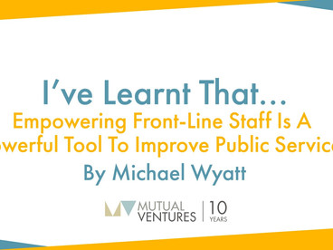 Michael Wyatt: I've learnt that… empowering front-line staff is a powerful tool