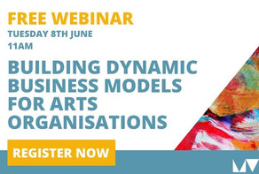 Catch up on our webinar: Building Dynamic Business Models for Arts Organisations