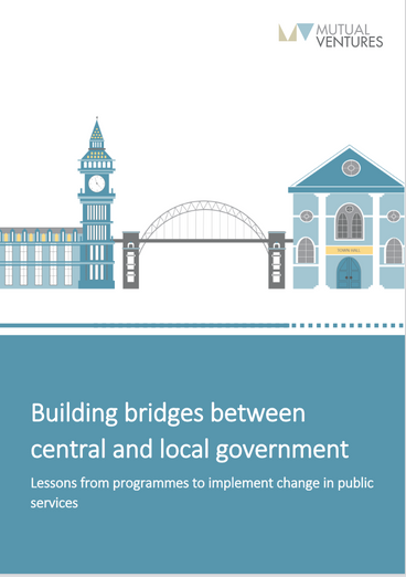 Building bridges between central and local government: a report with lessons on implementing change