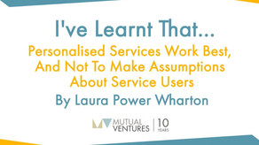 Laura Power-Wharton: I've learnt that… personalised services work best