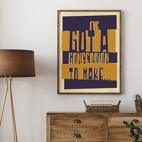 "a typographic illustration print in blue and yellow, saying ""I've got  a confession to make"""