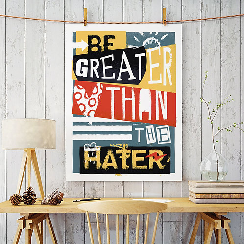 """A typographic illustration print, using the words """"be greater than the hater"""", in a modern, colour, ink-rolled style"""