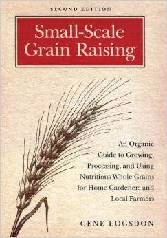Small-Scale Grain Raising (2nd Edition): An Organic Guide to Growing, Processing