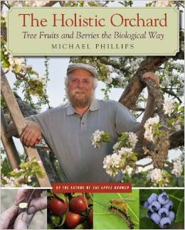 The Holistic Orchard: Tree Fruits & Berries the Biological Way