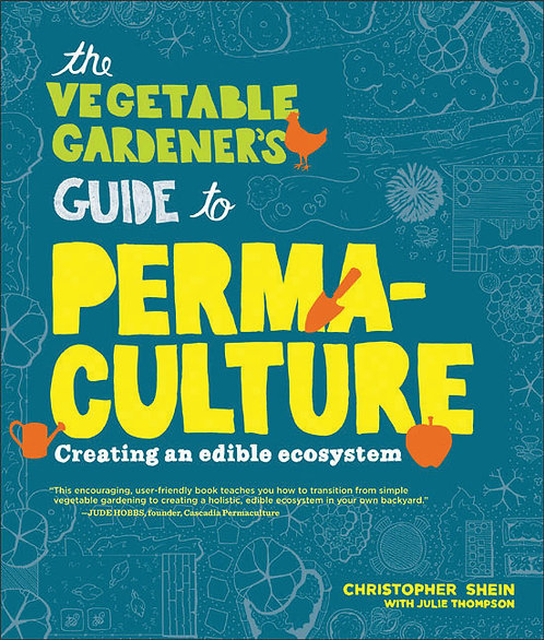 Vegetable Gardener's Guide to Permaculture: Creating an edible ecosystem