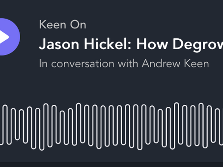 Keen On Jason Hickel: How Degrowth Will Save the World