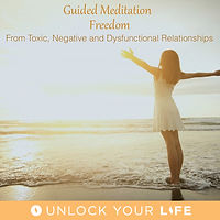 Meditation to Find Freedom from Toxic, Dysfunctional and Negative Relationships