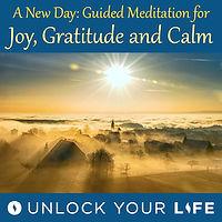 A New Day: Meditation on Gratitude, Joy, Calm