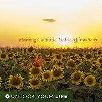 Morning Gratitude Positive Affirmations Unlock Your Life