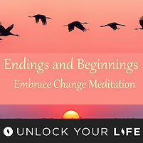 Endings and Beginnings Embrace Change Meditation Unlock Your Life