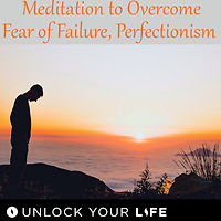 Overcome fear of failure, perfectionism meditation