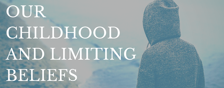 Our Childhood and Formation of Limiting Beliefs