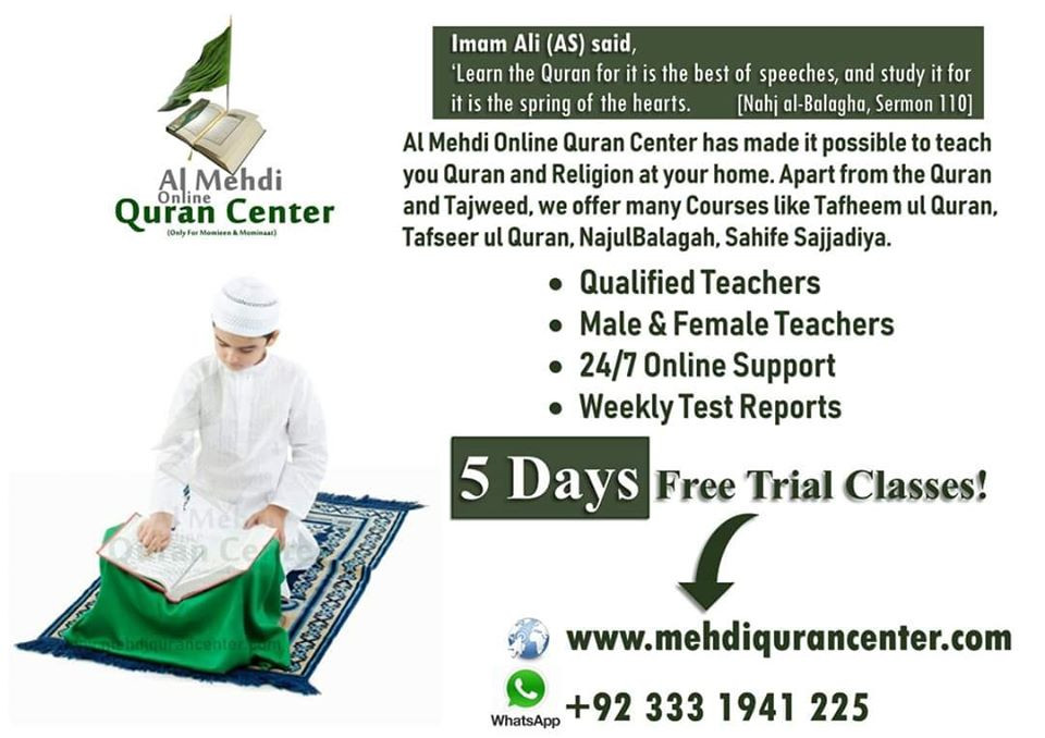 Al Mehdi Online Quran Center is motivated to serve Shia Muslims of United Kingdom, United States, Canada, Australia who are away from Mosques & Imam Bargahs, Al Mehdi Online Quran Center provides them Online Qualified Shia Male/Female teachers, which are available 24/7.
