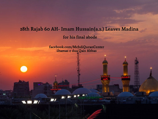 28th Rajab 60 AH- Imam Hussain(a.s.) Leaves Madina for his final abode