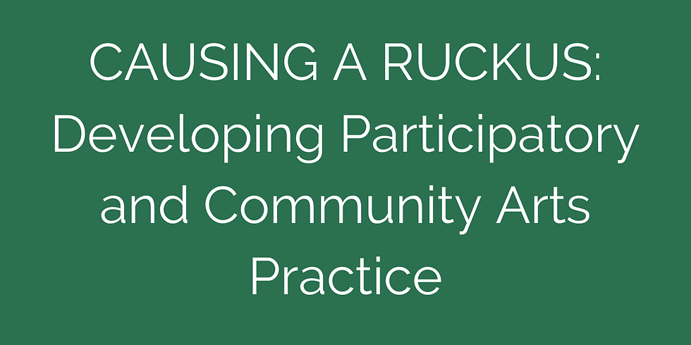 Causing A Ruckus: Developing Participatory and Community Arts Practice