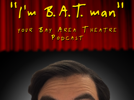 """I'm B.A.T.man"" - Your Bay Area Theatre Podcast"