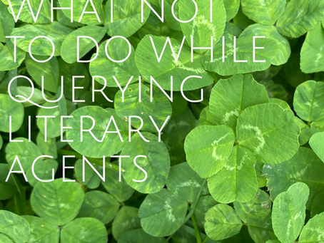 What Not To Do While Querying Literary Agents