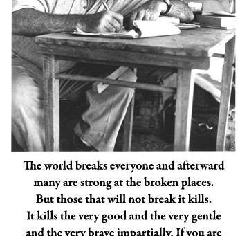 """The world breaks everyone....."