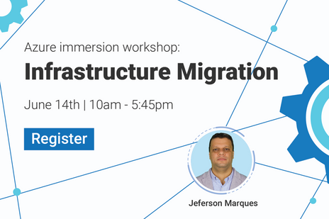 Join Jeferson Marques at Azure Immersion Workshop: Infrastructure Migration! June 14th