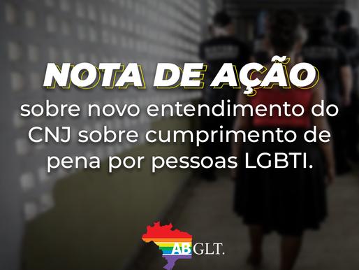 NOTA DE AÇÃO SOBRE NOVO ENTENDIMENTO DO CNJ SOBRE CUMPRIMENTO DE PENA POR PESSOAS LGBTI