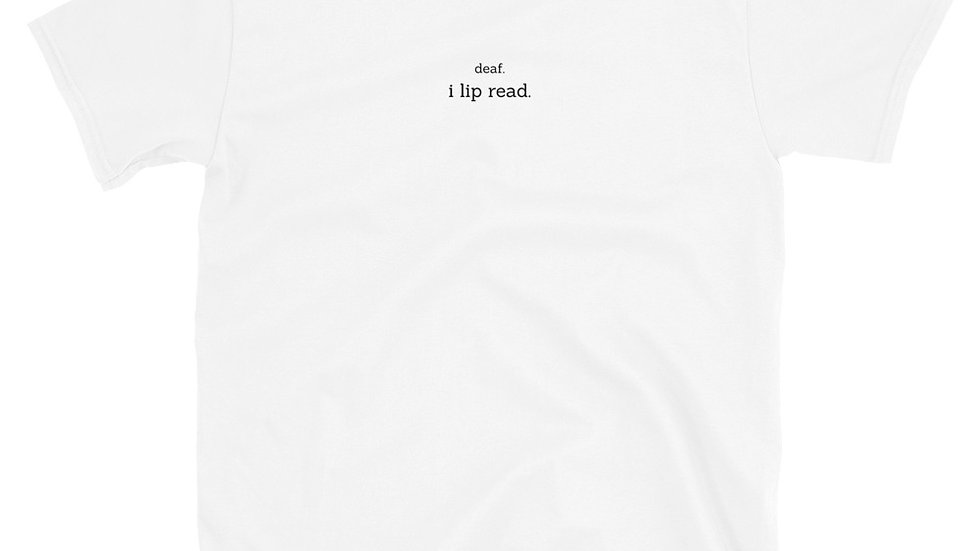 deaf. i lip read. - Unisex T-Shirt - 100% Cotton