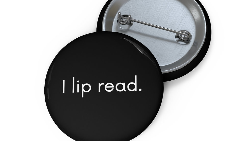 i lip read. Pin Button.