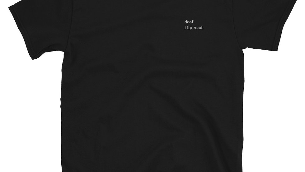 deaf. i lip read. - Unisex T-Shirt - 100% Cotton - Embroidery