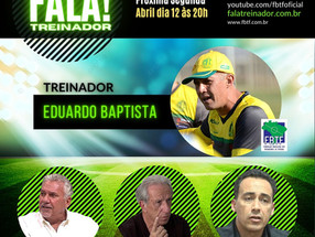 EDUARDO BAPTISTA no FALA TREINADOR