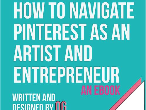 """How to Navigate Pinterest as an Artist and Entrepreneur "" Ebook"