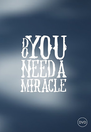 Do You Need A Miracle?