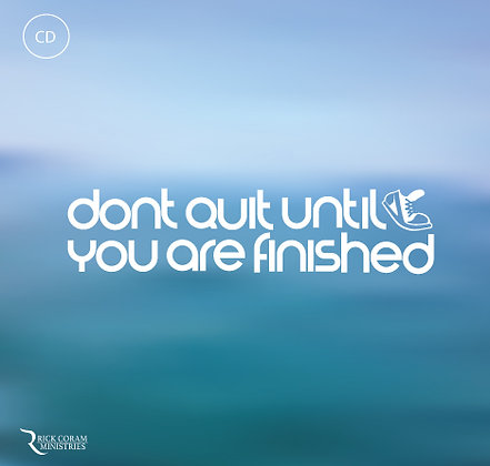 Dont Quit Until Your Finished
