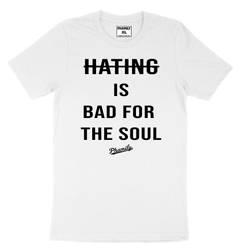 Hating Is Bad For The Soul Tee