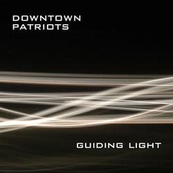 Downtown Patriots - Guiding Light