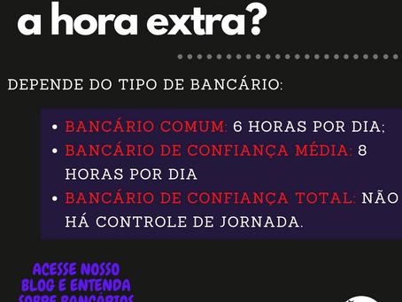 BANCÁRIOS | Têm direito a hora extra?
