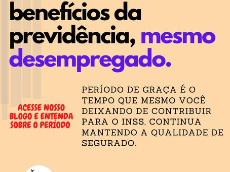 PERÍODO DE GRAÇA | Manter os direitos e benefícios da previdência?
