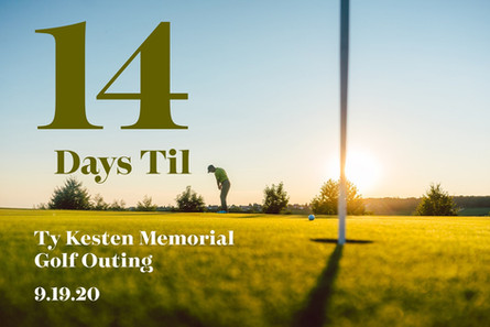 JUST TWO WEEKS UNTIL OUR 5TH ANNUAL TY KESTEN MEMORIAL GOLF OUTING