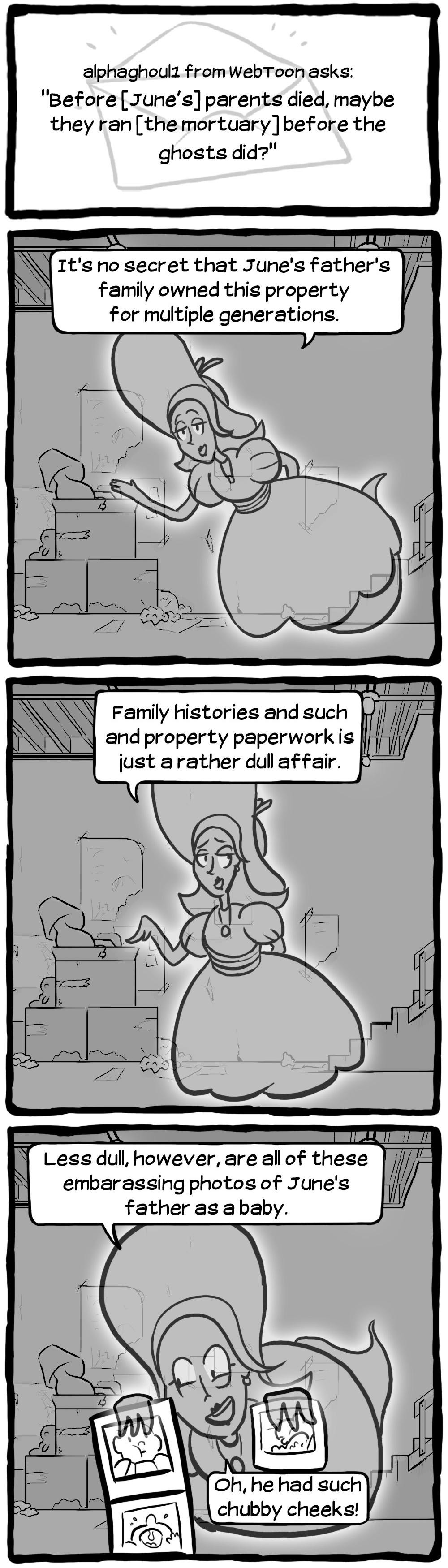"""[alphaghoul1 from WebToon asks: """"Before [June's] parents died, maybe they ran [the mortuary] before the ghosts did?""""] [Lady Plume: """"It's no secret that June's father's family owned this property for multiple generations.""""] [Lady Plume: """"Family histories and such and property paperwork is just a rather dull affair.""""] [Lady Plume: """"Less dull, however, are all of these embarrassing photos of June's father as a baby.""""]"""