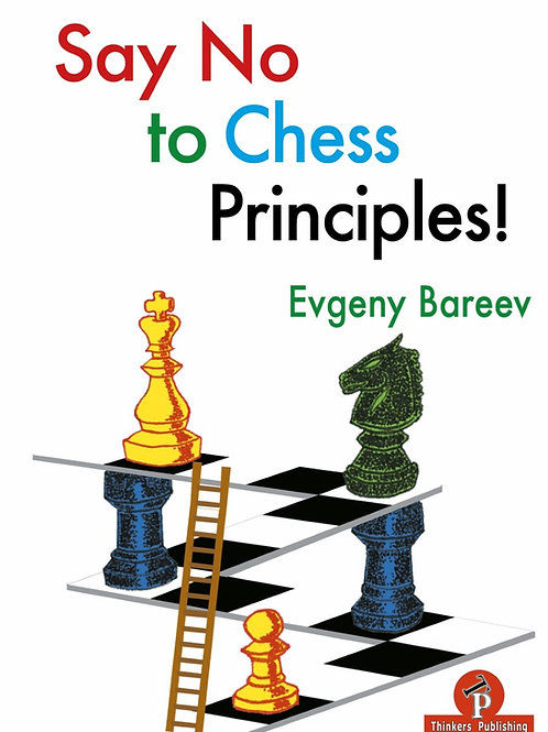 "Evgeny Bareev ""Say No to chess principles"""