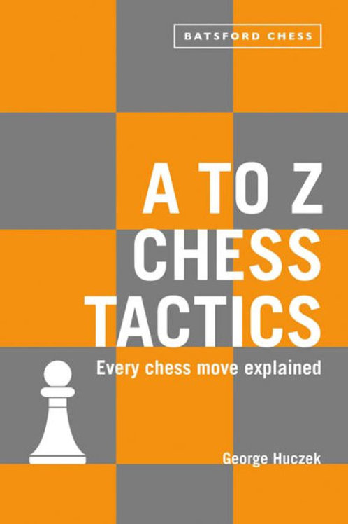 """A to Z chess tactics"" George Huczek"