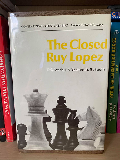 THE CLOSED RUY LOPEZ. R.G. WADE, L.S. BLACKSTOCK, P.J. BOOTH.