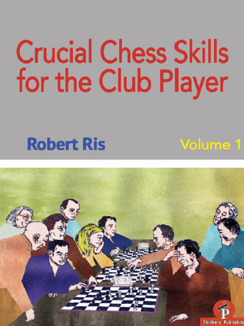Robert Ris – Crucial Chess Skills for the Club Player, Vol. 1