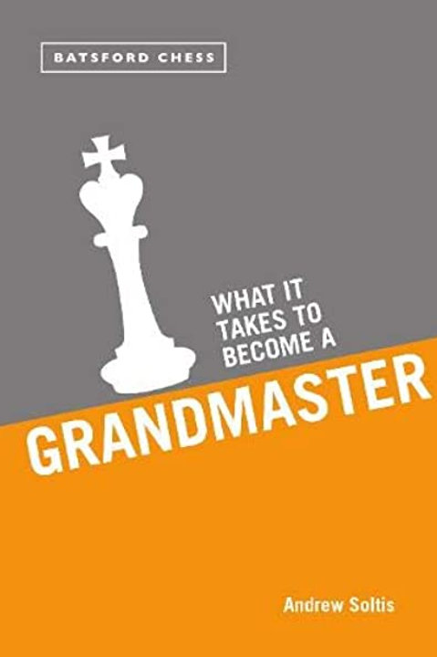"""""""What it takes to become a grandmaster"""" Andrew Soltis"""